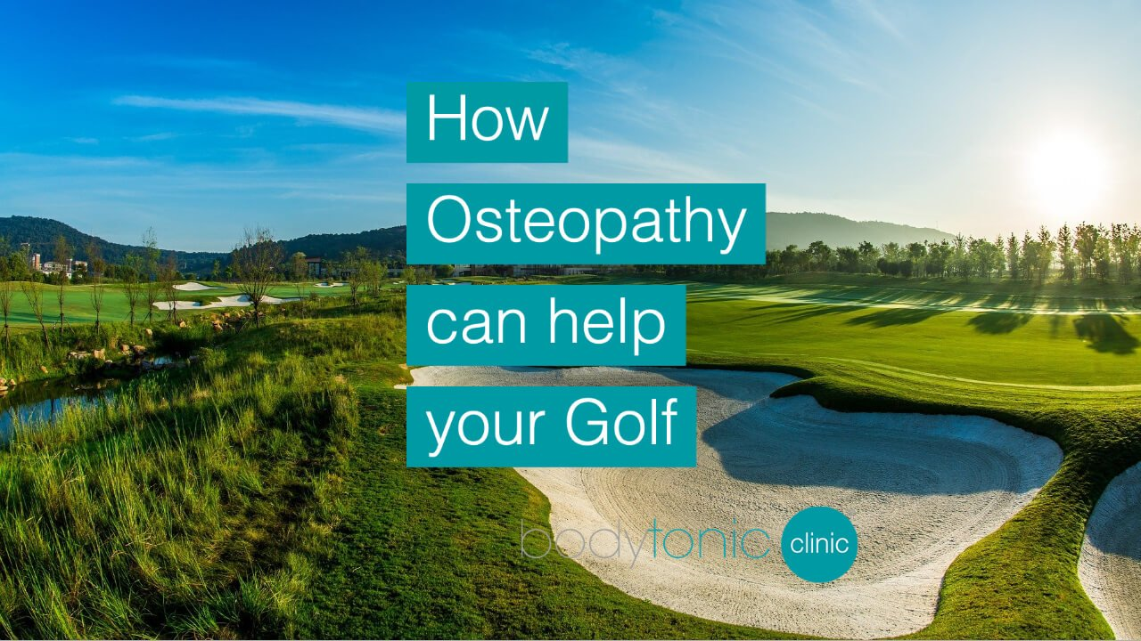 How Osteopathy can help your Golf bodytonic clinic SE16