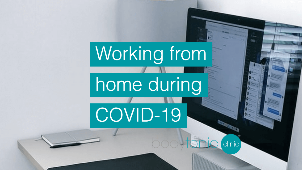 Working from home during COVID-19 bodytonic clinic london