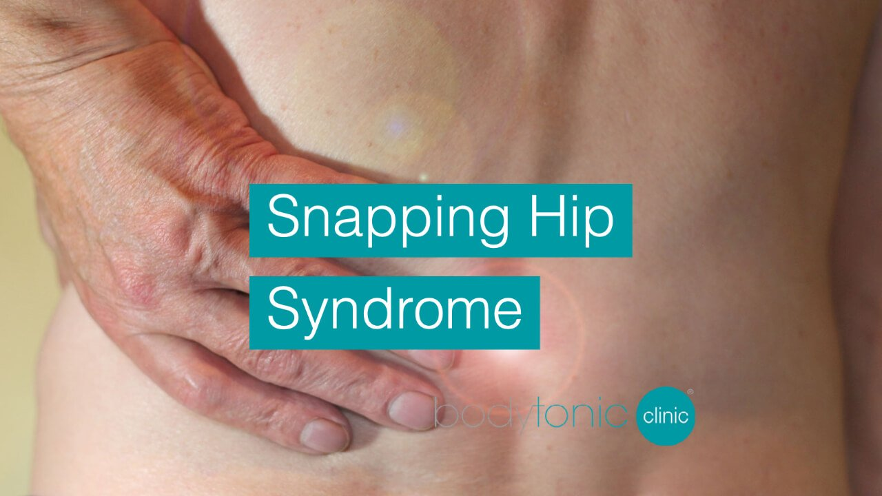 Snapping Hip Syndrome bodytonic clinic SE16 London